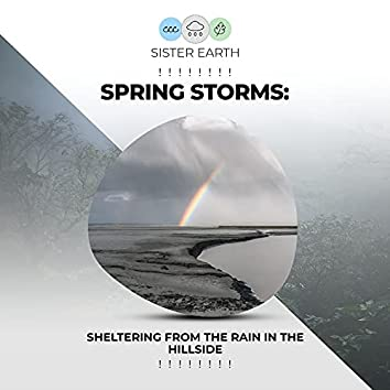! ! ! ! ! ! ! ! Spring Storms: Sheltering from the Rain in the Hillside ! ! ! ! ! ! ! !
