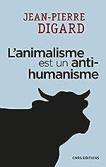 L'animalisme est un anti-humanisme de Jean-pierre Digard