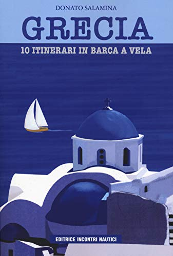 Grecia. 10 itinerari in barca a vela