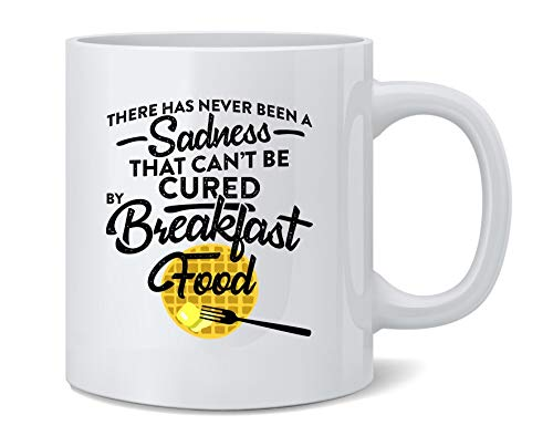 Poster Foundry There Has Never Been A Sadness That Cant Be Cured by Breakfast Food Funny Ceramic Coffee Mug Tea Cup Fun Novelty Gift 12 oz
