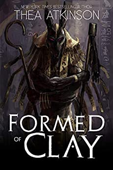 Formed of Clay: a novella by [Thea Atkinson]