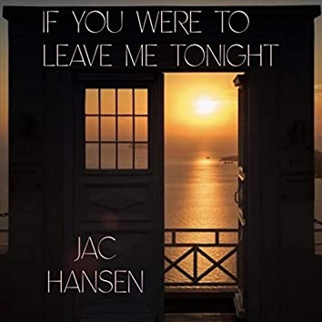 If You Were to Leave Me Tonight