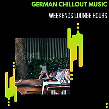 German Chillout Music - Weekends Lounge Hours