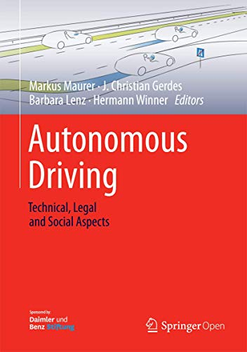 Compare Textbook Prices for Autonomous Driving: Technical, Legal and Social Aspects 1st ed. 2016 Edition ISBN 9783662488454 by Maurer, Markus,Gerdes, J. Christian,Lenz, Barbara,Winner, Hermann
