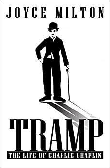 Tramp: The Life of Charlie Chaplin by [Joyce Milton]