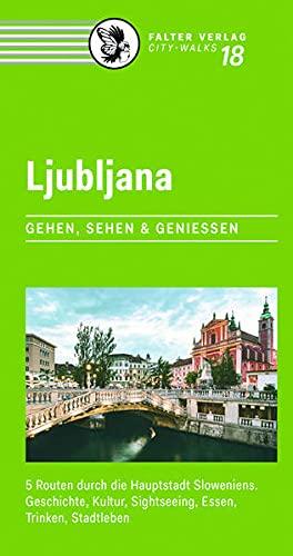 Ljubljana: 5 Routen durch die Hauptstadt Sloweniens. Geschichte, Kultur, Sightseeing, Essen, Trinken, Stadtleben: 5...