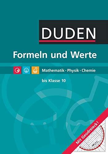 Duden: Formeln und Werte. Formelsammlung bis Klasse 10. Mathematik, Physik, Chemie