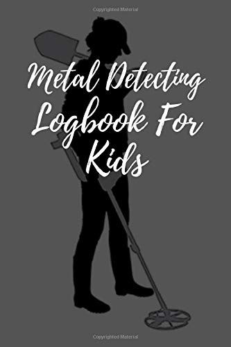 Metal Detecting Logbook For Kids: A Journal for Junior Metal Detectorists to Log and Keep Track of Their Finds, log book journal for Metal detectors