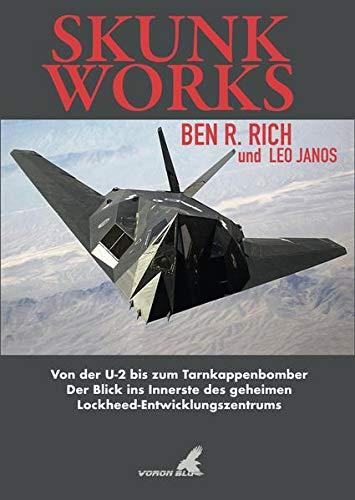 Skunk Works: Von der U-2 zum Tarnkappenbomber - Der Blick ins Innerste des geheimen Lockheed Entwicklungszentrums