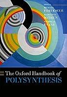 The Oxford Handbook of Polysynthesis (Oxford Handbooks in Linguistics)