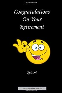 Congratulations On Your Retirement, Quitter! Lined Notebook Journal: Unique Notepad Fun Gag Gift For Favorite Coworkers Leaving Present, Secret Santa Or Special Occasions, Smiley Emoji