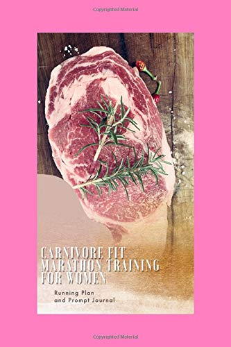 Carnivore Fit Marathon Training For Women Running Plan and Prompt Journal: A Complete Training Schedule and Planner for your First Marathon, with the ... it. Plan is for 6 months / 26 weeks.