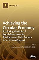 Achieving the Circular Economy: Exploring the Role of Local Governments, Business and Civic Society in an Urban Context