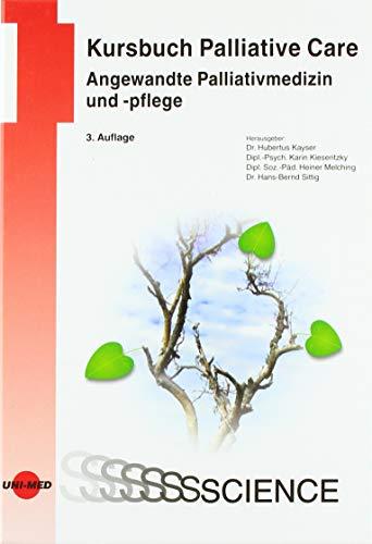 Kursbuch Palliative Care. Angewandte Palliativmedizin und -pflege (UNI-MED Science)