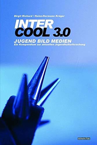 Inter-Cool 3.0. Jugend Bild Medien, Ein Kompendium zur aktuellen Jugendkulturforschung