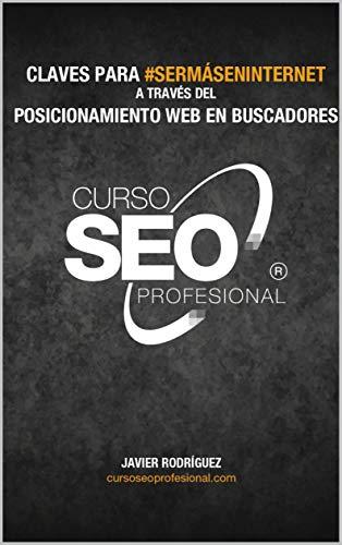 Curso Seo Profesional: Claves para #SerMásEnInternet a través del posicionamiento en buscadores