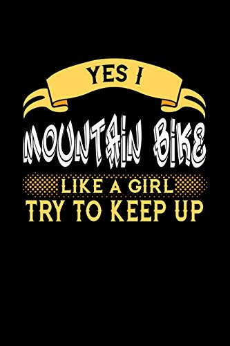 YES I MOUNTAIN BIKE LIKE A GIRL TRY TO KEEP UP: 6x9 inches dot grid notebook, 120 Pages, Composition Book and Journal, perfect gift idea for girls ... or girlfriend who loves to Mountain Bike