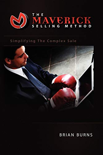 Compare Textbook Prices for The Maverick Selling Method: Simplifying The Complex Sale  ISBN 9781441503503 by burns, brian