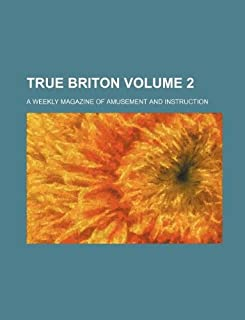 True Briton Volume 2; A Weekly Magazine of Amusement and Instruction
