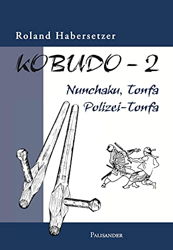 Kobudo 2: Nunchaku, Tonfa, Polizei-Tonfa (German Edition)