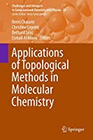 Applications of Topological Methods in Molecular Chemistry (Challenges and Advances in Computational Chemistry and Physics (22))