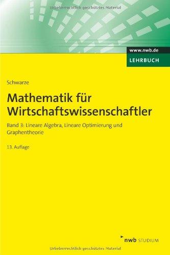 Mathematik für Wirtschaftswissenschaftler, Band 3: Lineare Algebra, Lineare Optimierung und Graphentheorie. (NWB Studium Betriebswirtschaft)