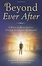 Beyond Ever After: A Heart-to-Heart Journey Through Death and the Afterlife
