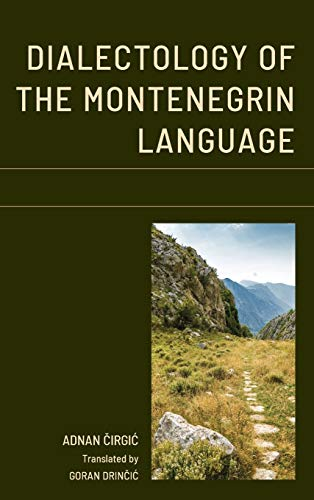 Compare Textbook Prices for Dialectology of the Montenegrin Language Studies in Slavic, Baltic, and Eastern European Languages and Cultures English and Russian Edition Bilingual Edition ISBN 9781793636362 by Čirgić, Adnan,Drinčić, Goran,Greenberg, Marc L.