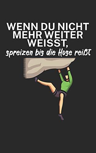 Wenn du nicht mehr weiter weißt spreizen bis die Hose reißt: Klettern Notizbuch für Kletterer und Boulderer mit Spruch. 120 Seiten Liniert. Perfektes Geschenk.