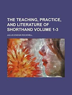 The Teaching, Practice, and Literature of Shorthand Volume 1-3