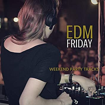 EDM Friday - Weekend Party Tracks