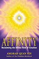 Affinity: Reclaiming the Divine Flow of Creation by Amorah Quan Yin(2001-10-01)