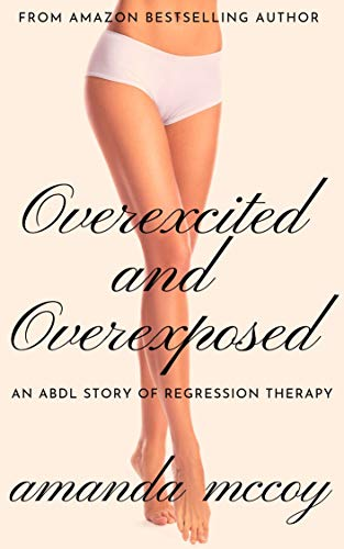 Overexcited and Overexposed: An ABDL Story of Regression Therapy (Nappied and Nannied Book 3) (English Edition)