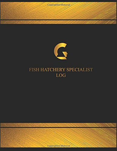 Fish Hatchery Specialist Log (Logbook, Journal - 125 pages, 8.5 x 11 inches): Fish Hatchery Specialist Logbook (Black Cover, X-Large)