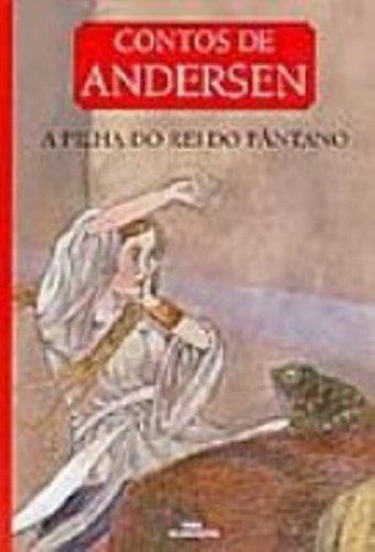 A Filha do Rei do Pântano - Série Contos de Andersen