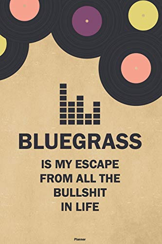 Bluegrass is my Escape from all the Bullshit in Life Planner: Bluegrass...