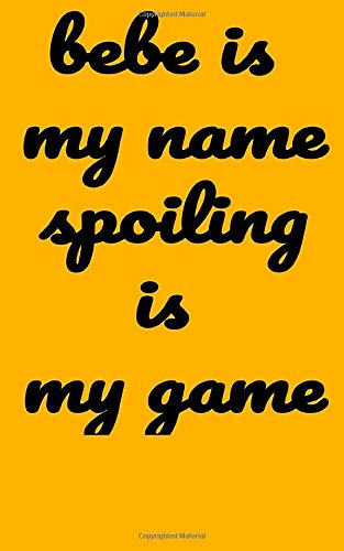 Bebe Is My Name spoiling is my game: Lined notebook - yellow