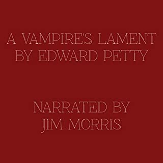 A Vampire's Lament                   By:                                                                                                                                 Edward Petty                               Narrated by:                                                                                                                                 Jim Morris                      Length: 2 mins     6 ratings     Overall 4.7