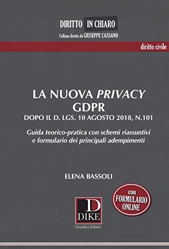 La nuova privacy GDPR dopo il D. lgs. 10 agosto 2018, n.101. Guida teorico-pratica con schemi riassuntivi e formulario dei principali adempimenti
