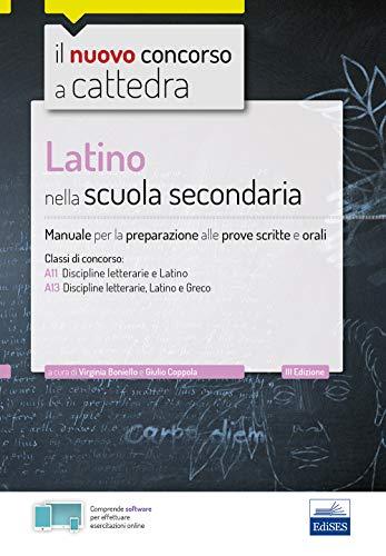 Latino nella scuola secondaria. Manuale per le prove scritte e orali del concorso a cattedra classi A22, A12, A11. Con espansione online. Con software di simulazione