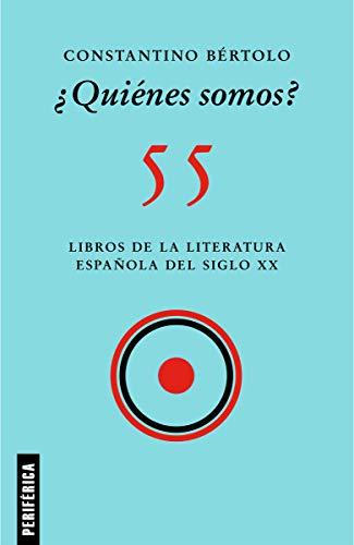 ¿Quiénes somos?: 55 libros de la literatura española del siglo xx: 6 (Fuera de serie)