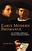 Early Modern Bromance: Love, Friendship, and Marriage in Sixteenth-Century Italian Academies