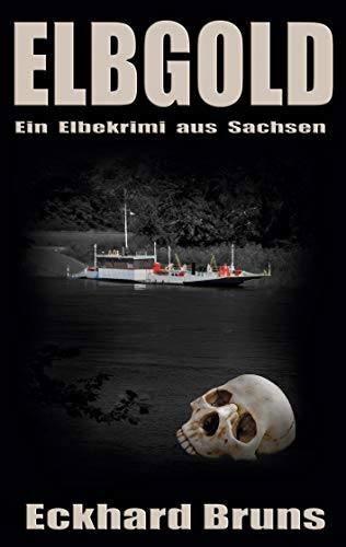 Elbgold: Ein Elbekrimi aus Sachsen