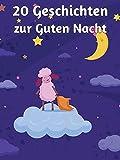 20 Geschichten zur Guten Nacht: 3-5-8 Minuten-Geschichten zum Vorlesen, fürs Einschlafritual, für Kinder ab 3 Jahren