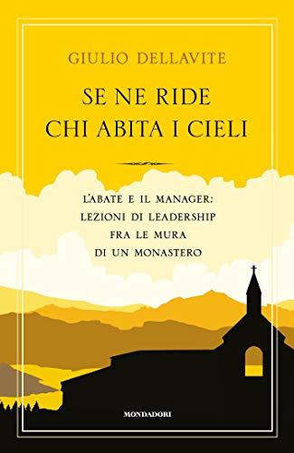 Se ne ride chi abita i cieli: L'abate e il manager: lezioni di leadership fra le mura di un monastero
