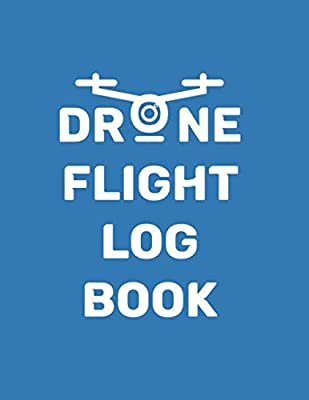 Drone Flight Log Book: Drone Flight Time & Flight Map Record / Drone Flight Planning / Drone Flight Training Journal / Drone Flight Logbook / Drone Pilot Gift / Drone Journal / Drone Log Book