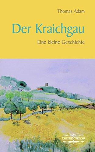 Der Kraichgau: Eine kleine Geschichte (Kleine Geschichte. Regionalgeschichte - fundiert und kompakt)
