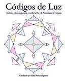 Códigos de Luz: Disfruta coloreando, juega y recibe la Paz y la Armonía den tu Corazón