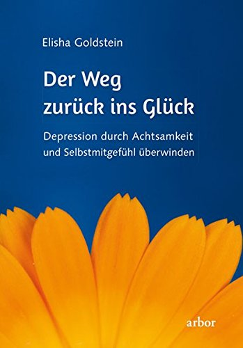 Der Weg zurück ins Glück: Depression durch Achtsamkeit und Selbstmitgefühl überwinden