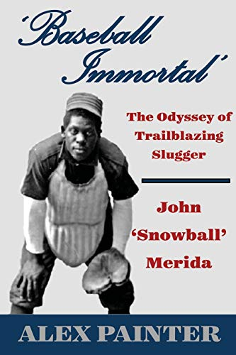 'Baseball Immortal': The Odyssey of Trailblazing Slugger John 'Snowball' Merida